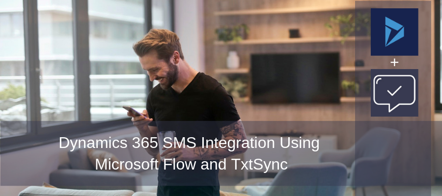 Dynamics 365 SMS Integration Using Microsoft Flow and TxtSync