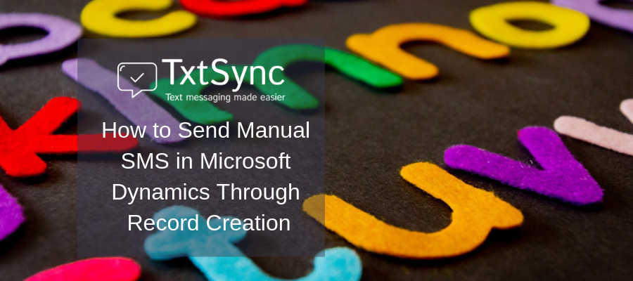 How to Send Manual SMS in Microsoft Dynamics Through Record Creation